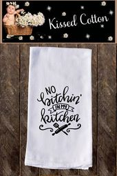 No Bitchin In My Kitchen Funny Dish Towels , Funny Tea Towels , Flour Sack Towel...